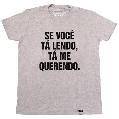 Camiseta Se você tá lendo, tá me querendo.